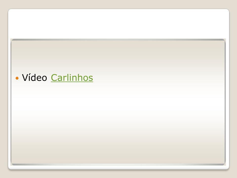 Vídeo CarlinhosCarlinhos