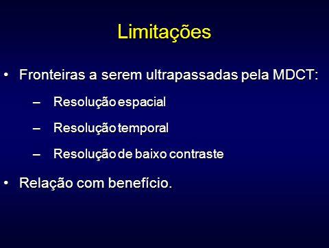 Limitações Fronteiras a serem ultrapassadas pela MDCT:Fronteiras a serem ultrapassadas pela MDCT: –Resolução espacial –Resolução temporal –Resolução d