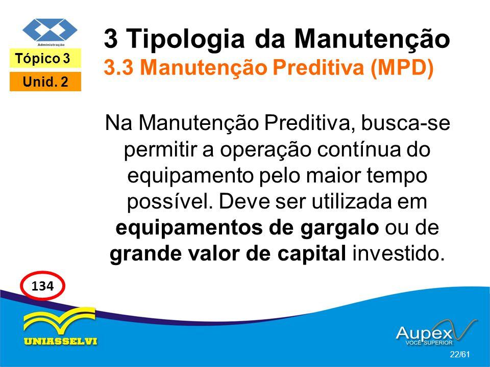 3 Tipologia da Manutenção 3.3 Manutenção Preditiva (MPD) Na Manutenção Preditiva, busca-se permitir a operação contínua do equipamento pelo maior temp