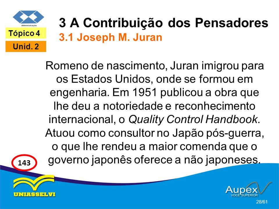 3 A Contribuição dos Pensadores 3.1 Joseph M. Juran Romeno de nascimento, Juran imigrou para os Estados Unidos, onde se formou em engenharia. Em 1951