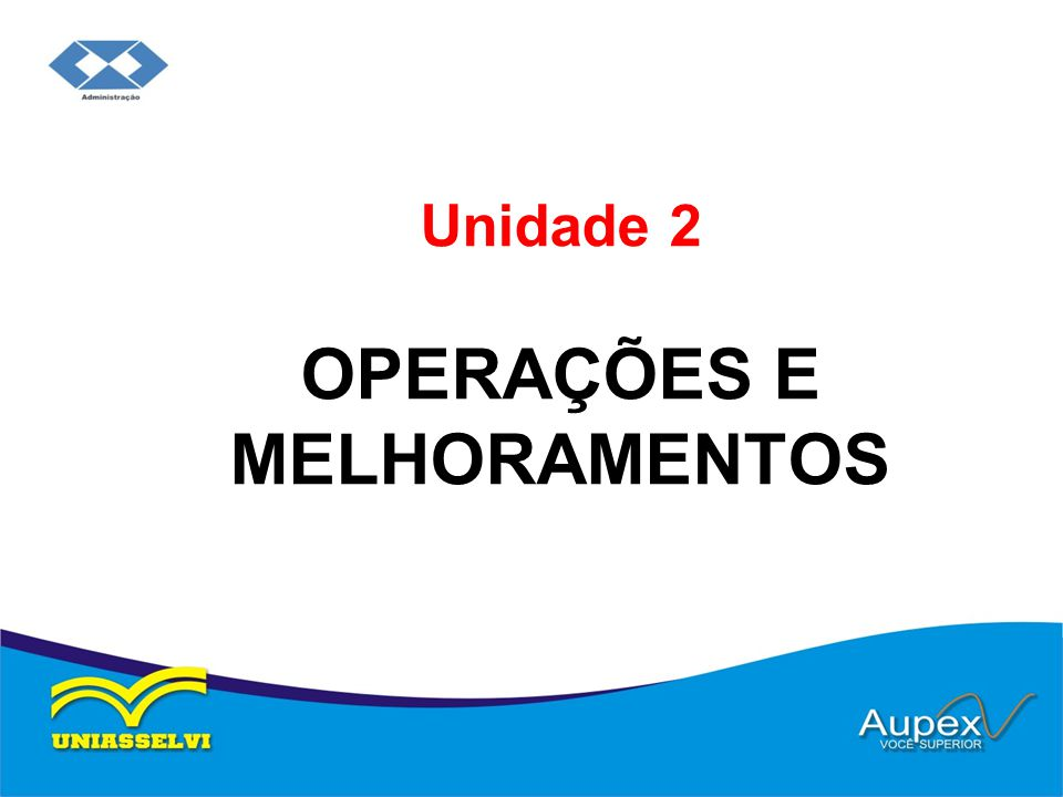 Unidade 2 OPERAÇÕES E MELHORAMENTOS