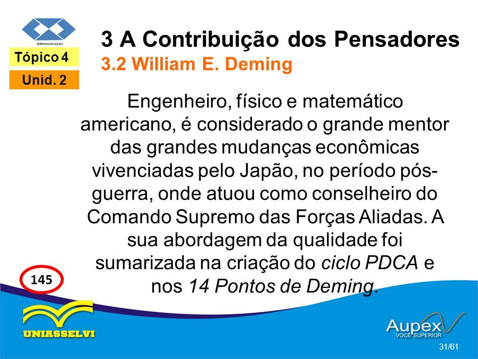 3 A Contribuição dos Pensadores 3.2 William E. Deming Engenheiro, físico e matemático americano, é considerado o grande mentor das grandes mudanças ec