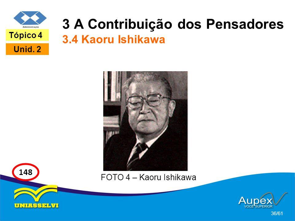 3 A Contribuição dos Pensadores 3.4 Kaoru Ishikawa 36/61 Tópico 4 Unid. 2 148 FOTO 4 – Kaoru Ishikawa