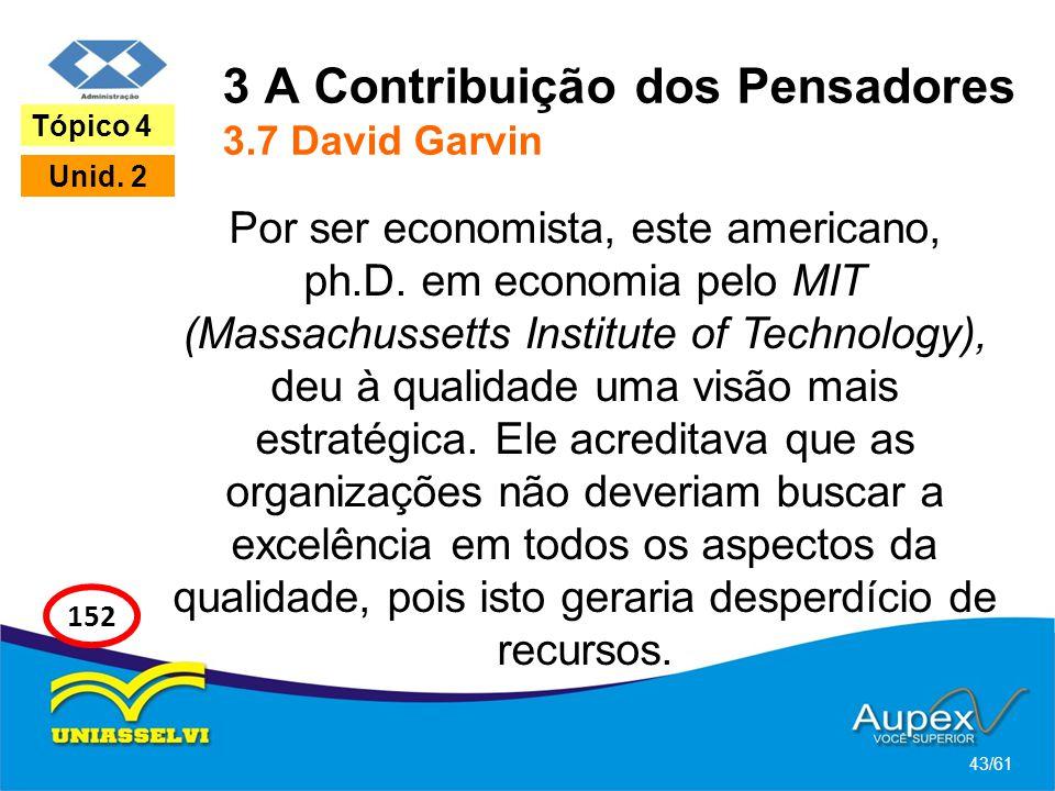 3 A Contribuição dos Pensadores 3.7 David Garvin Por ser economista, este americano, ph.D. em economia pelo MIT (Massachussetts Institute of Technolog