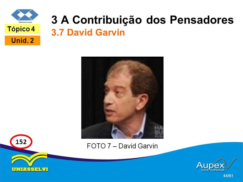 3 A Contribuição dos Pensadores 3.7 David Garvin 44/61 Tópico 4 Unid. 2 152 FOTO 7 – David Garvin