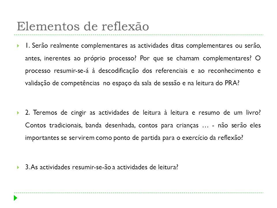 Elementos de reflexão 1. Serão realmente complementares as actividades ditas complementares ou serão, antes, inerentes ao próprio processo? Por que se