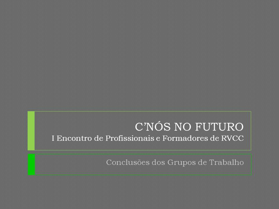 CNÓS NO FUTURO I Encontro de Profissionais e Formadores de RVCC Conclusões Finais