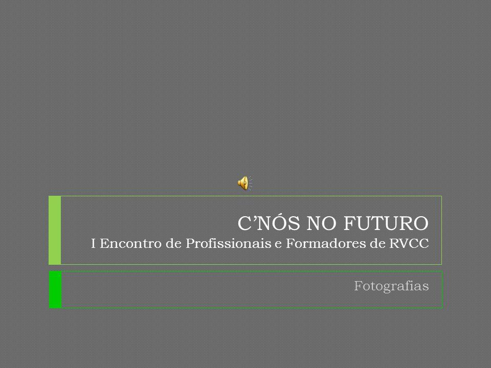 CNÓS NO FUTURO I Encontro de Profissionais e Formadores de RVCC Fotografias