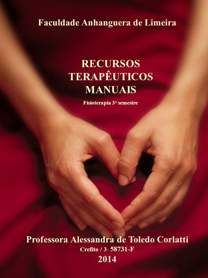 Faculdade Anhanguera de Limeira RECURSOS TERAPÊUTICOS MANUAIS Fisioterapia 3° semestre Professora Alessandra de Toledo Corlatti Crefito / 3- 58731-F 2