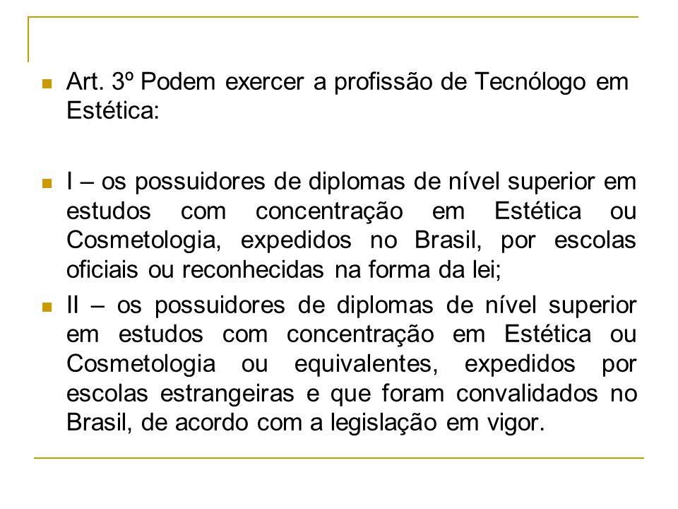 Art. 3º Podem exercer a profissão de Tecnólogo em Estética: I – os possuidores de diplomas de nível superior em estudos com concentração em Estética o