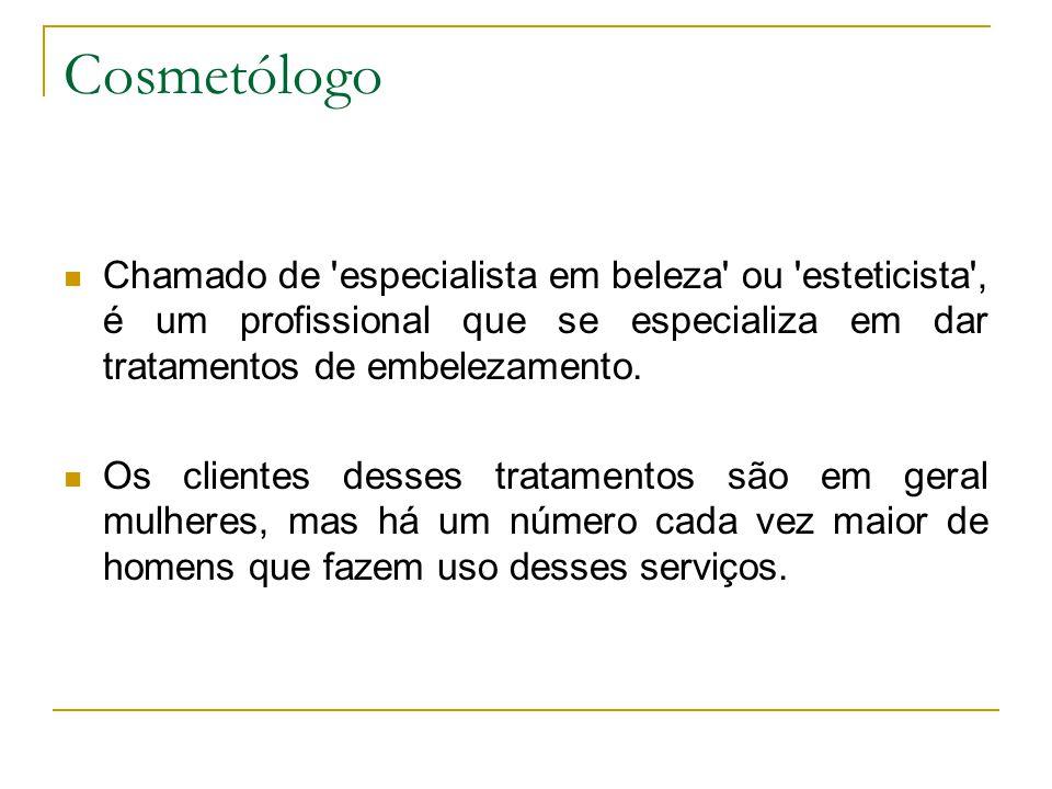 Cosmetólogo Um cosmetólogo,em geral é perito em todas as formas de cuidados de beleza, podendo fazer tratamentos capilares, faciais, de pele e unhas e massagens.