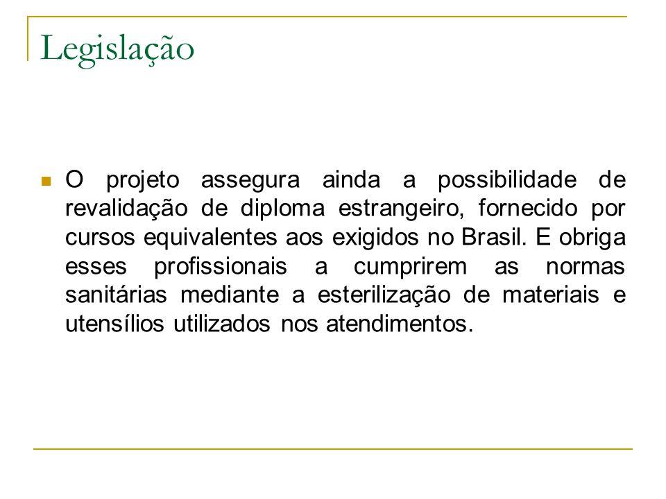 Legislação O projeto assegura ainda a possibilidade de revalidação de diploma estrangeiro, fornecido por cursos equivalentes aos exigidos no Brasil. E