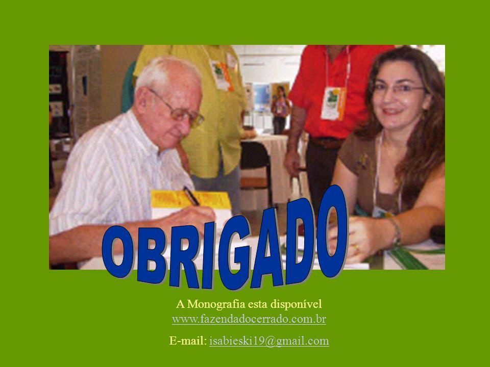 A Monografia esta disponível www.fazendadocerrado.com.br www.fazendadocerrado.com.br E-mail: isabieski19@gmail.comisabieski19@gmail.com