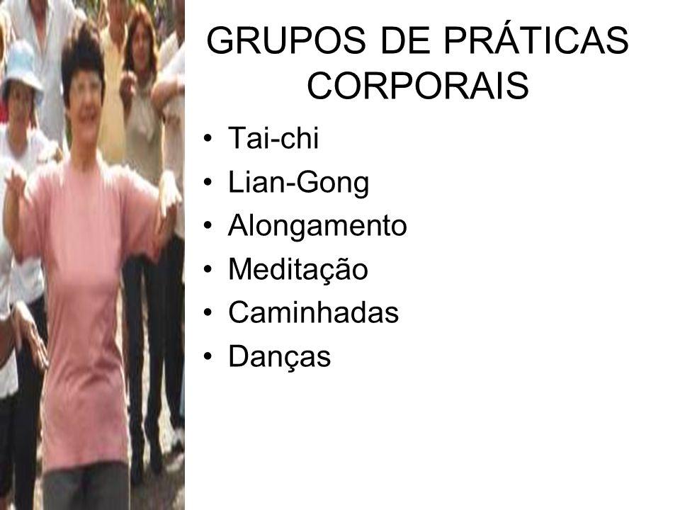 GRUPOS DE PRÁTICAS CORPORAIS Tai-chi Lian-Gong Alongamento Meditação Caminhadas Danças