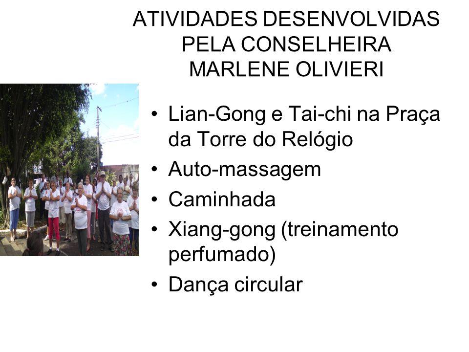 ATIVIDADES DESENVOLVIDAS PELA CONSELHEIRA MARLENE OLIVIERI Lian-Gong e Tai-chi na Praça da Torre do Relógio Auto-massagem Caminhada Xiang-gong (treina
