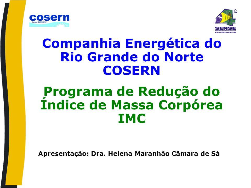Companhia Energética do Rio Grande do Norte COSERN Programa de Redução do Índice de Massa Corpórea IMC Apresentação: Dra.