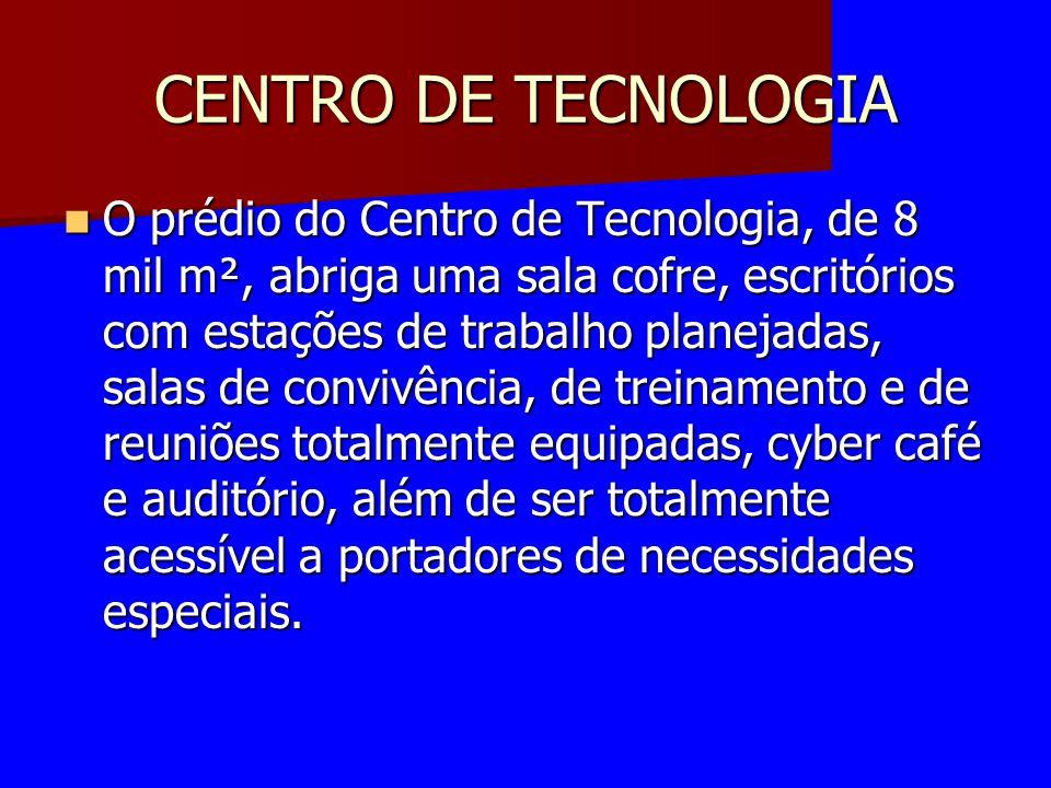 CENTRO DE TECNOLOGIA O prédio do Centro de Tecnologia, de 8 mil m², abriga uma sala cofre, escritórios com estações de trabalho planejadas, salas de c