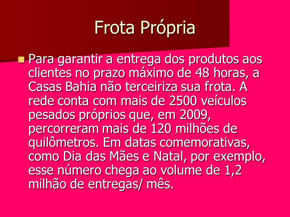 Frota Própria Para garantir a entrega dos produtos aos clientes no prazo máximo de 48 horas, a Casas Bahia não terceiriza sua frota. A rede conta com