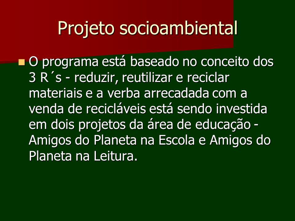 Projeto socioambiental O programa está baseado no conceito dos 3 R´s - reduzir, reutilizar e reciclar materiais e a verba arrecadada com a venda de re
