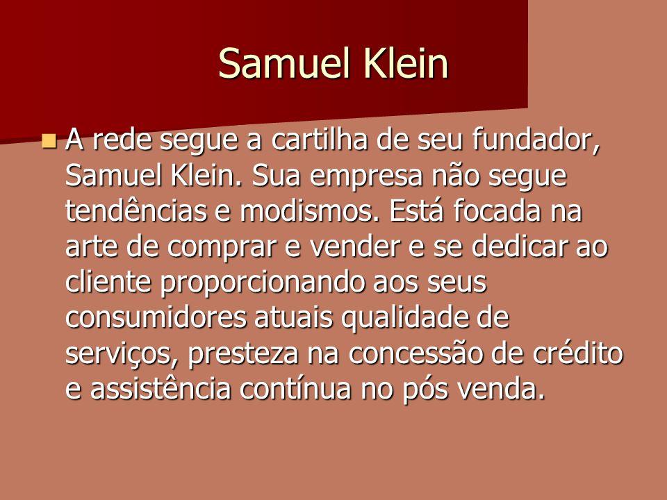 Samuel Klein A rede segue a cartilha de seu fundador, Samuel Klein. Sua empresa não segue tendências e modismos. Está focada na arte de comprar e vend
