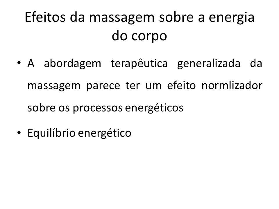 Efeitos da massagem sobre a energia do corpo A abordagem terapêutica generalizada da massagem parece ter um efeito normlizador sobre os processos ener