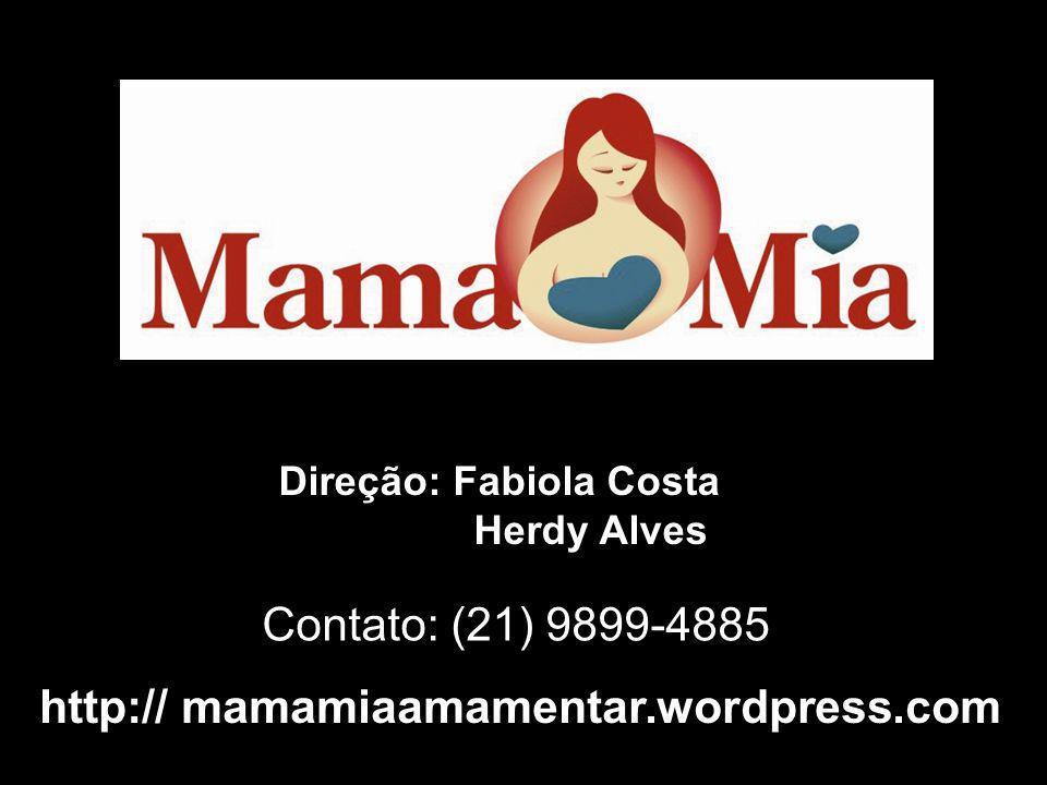 Contato: (21) 9899-4885 http:// mamamiaamamentar.wordpress.com Direção: Fabiola Costa Herdy Alves
