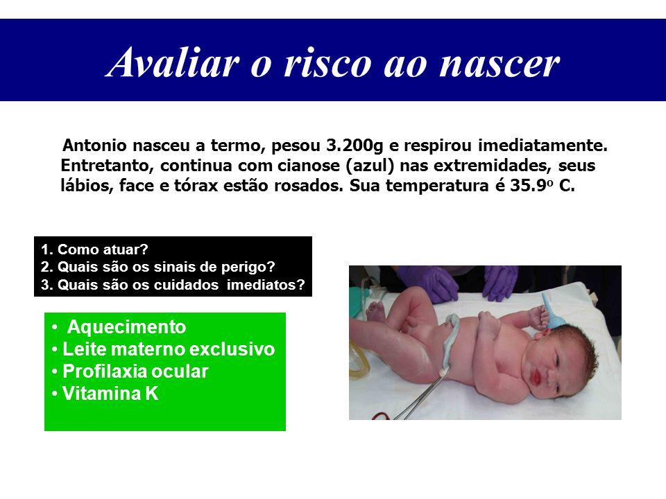 Antonio nasceu a termo, pesou 3.200g e respirou imediatamente. Entretanto, continua com cianose (azul) nas extremidades, seus lábios, face e tórax est