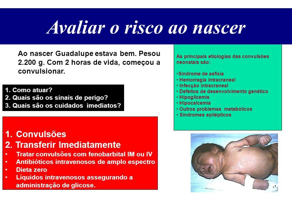 Avaliar o Risco ao Nascer As principais etiologias das convulsões neonatais são: Síndrome de asfixia Hemorragia intracraneal Infecção intracraneal Def