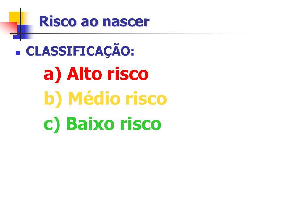 Risco ao nascer CLASSIFICAÇÃO: a) Alto risco b) Médio risco c) Baixo risco
