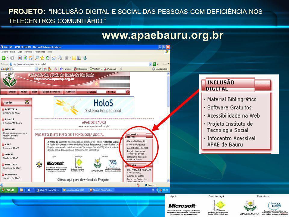 PROJETO: INCLUSÃO DIGITAL E SOCIAL DAS PESSOAS COM DEFICIÊNCIA NOS TELECENTROS COMUNITÁRIO. www.apaebauru.org.br
