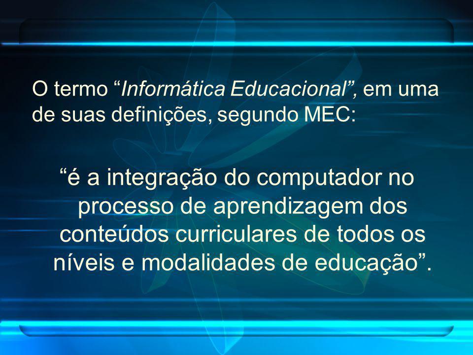 O termo Informática Educacional, em uma de suas definições, segundo MEC: é a integração do computador no processo de aprendizagem dos conteúdos curric