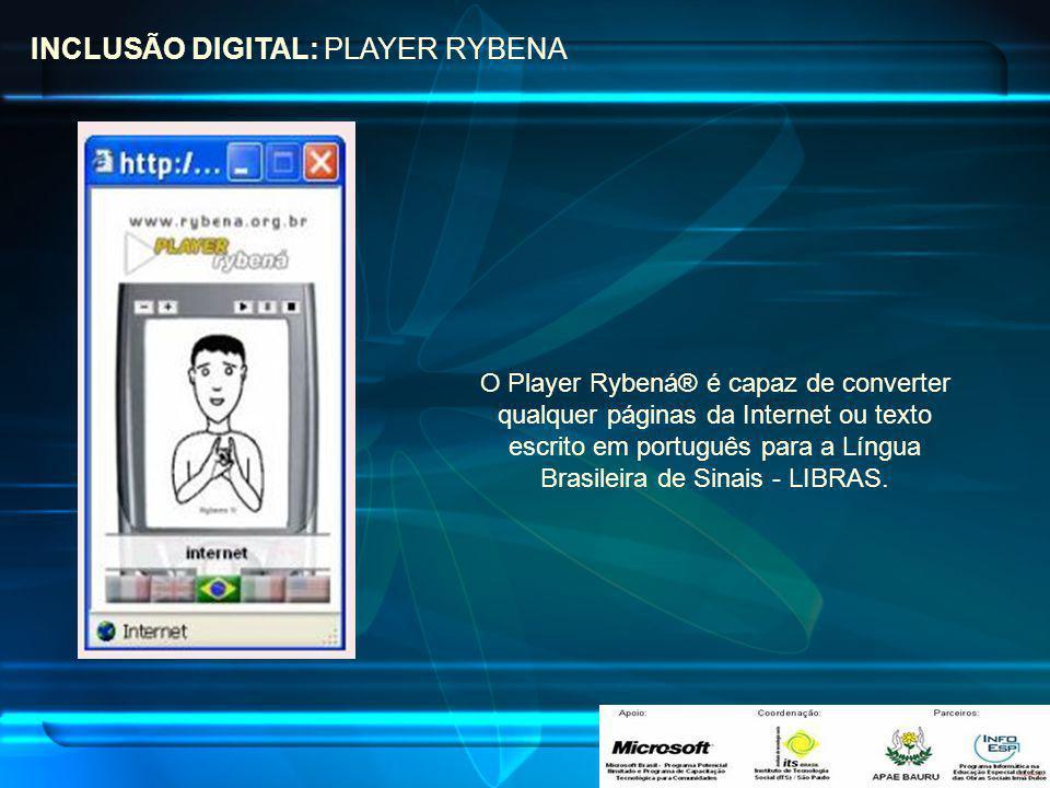 INCLUSÃO DIGITAL: PLAYER RYBENA O Player Rybená® é capaz de converter qualquer páginas da Internet ou texto escrito em português para a Língua Brasile