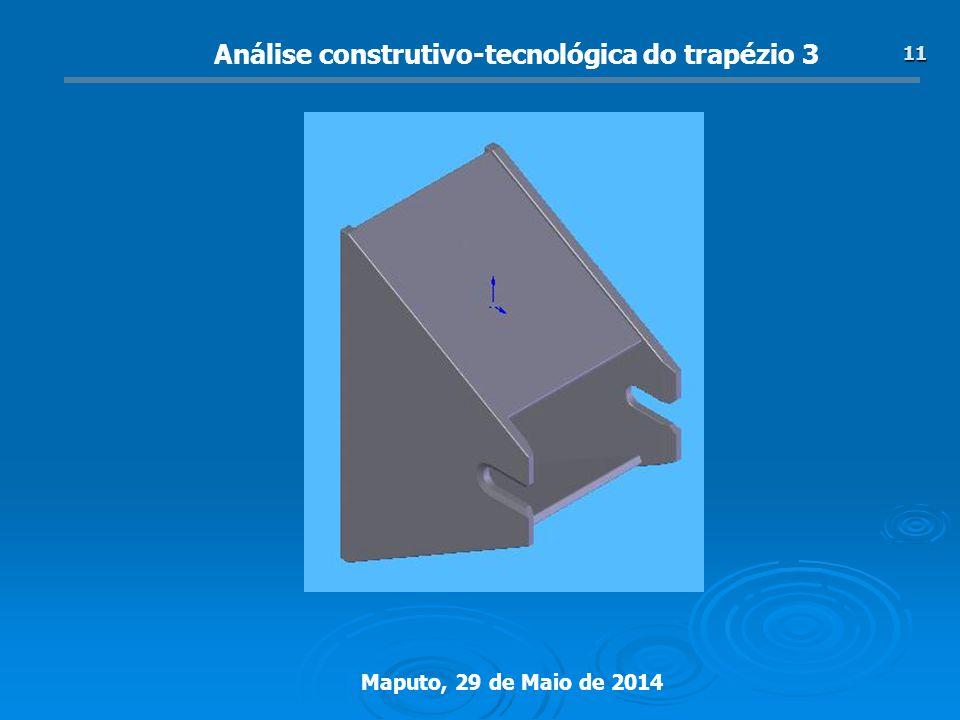 Maputo, 29 de Maio de 2014 11 Análise construtivo-tecnológica do trapézio 3