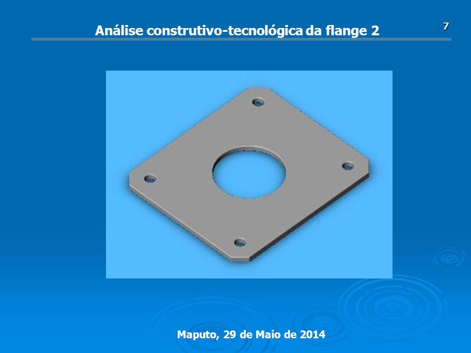 Maputo, 29 de Maio de 2014 8 Análise construtivo-tecnológica da flange 2 Coeficientes de tecnologibilidade: Coeficiente de normalização: k n =N sn /N ts Coeficiente de unificação: k un= N su /N ts Coeficiente de superfícies que precisam de tratamento: k spt =N spt /N ts Coeficiente de precisão: k p =1-1/( P i /N ts ) Coeficiente de rugosidade: k r =1/( R i /N ts ) Coeficiente de uso de material: k um =M pa /M pb knkn k un k spt kpkp krkr k um 10.980.950.930.0120.75