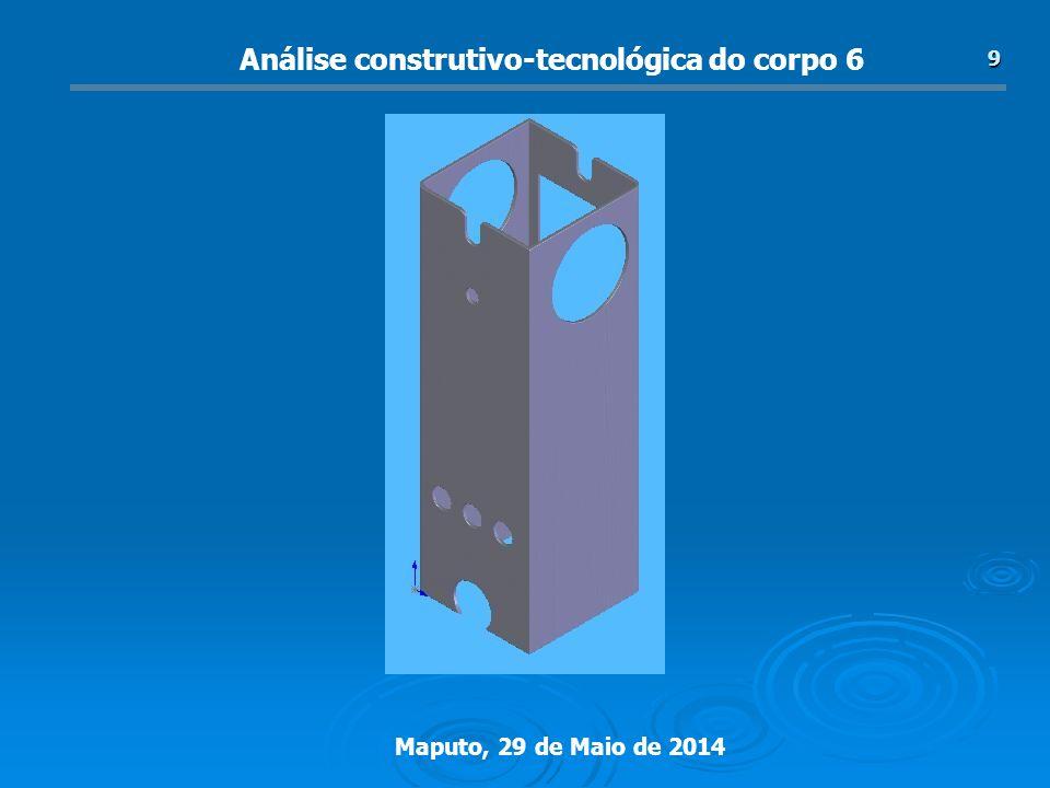 Maputo, 29 de Maio de 2014 9 Análise construtivo-tecnológica do corpo 6