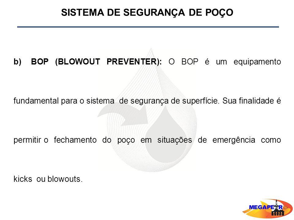 b) BOP (BLOWOUT PREVENTER): O BOP é um equipamento fundamental para o sistema de segurança de superfície.