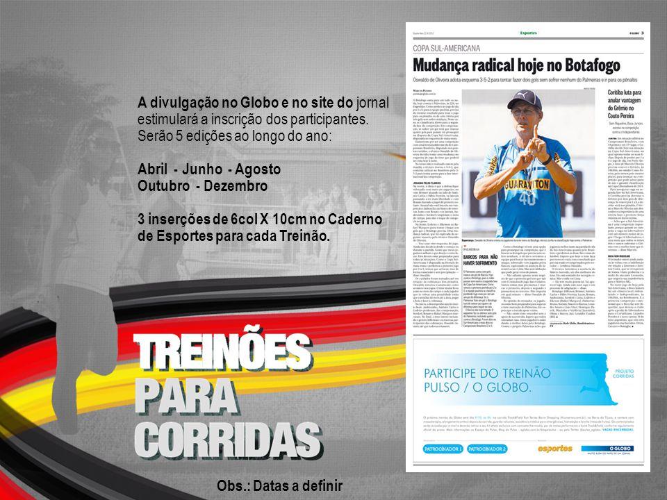 A divulgação no Globo e no site do jornal estimulará a inscrição dos participantes. Serão 5 edições ao longo do ano: Abril - Junho - Agosto Outubro -
