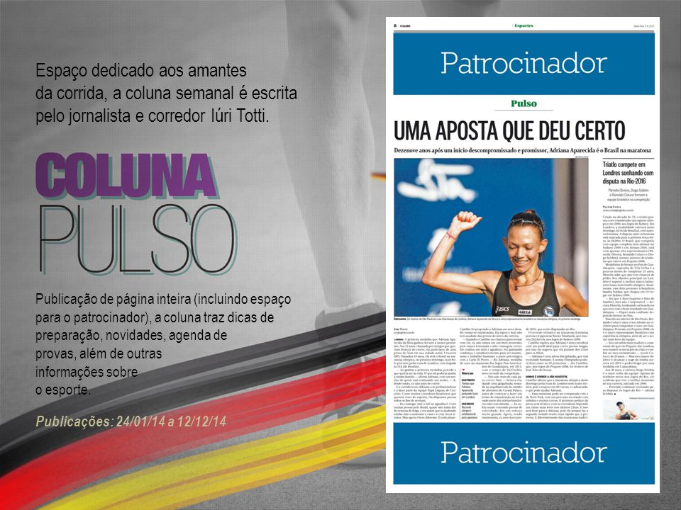 Espaço dedicado aos amantes da corrida, a coluna semanal é escrita pelo jornalista e corredor Iúri Totti. Publicação de página inteira (incluindo espa