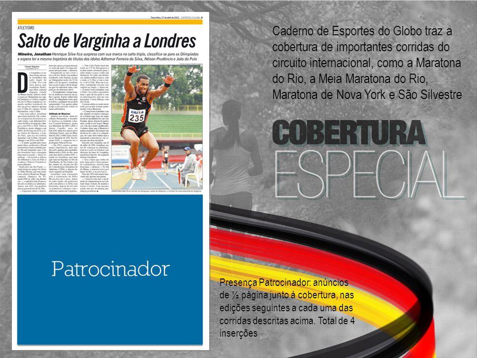 Caderno de Esportes do Globo traz a cobertura de importantes corridas do circuito internacional, como a Maratona do Rio, a Meia Maratona do Rio, Marat