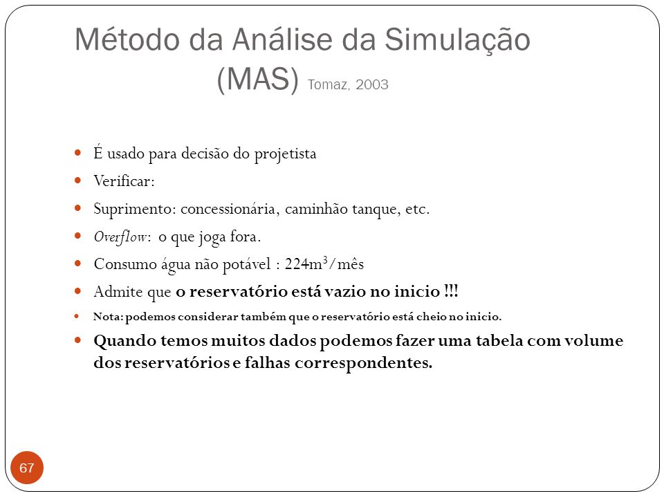 Método da Análise da Simulação (MAS) Tomaz, 2003 67 É usado para decisão do projetista Verificar: Suprimento: concessionária, caminhão tanque, etc. Ov
