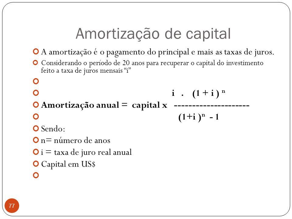 Amortização de capital 77 A amortização é o pagamento do principal e mais as taxas de juros. Considerando o período de 20 anos para recuperar o capita