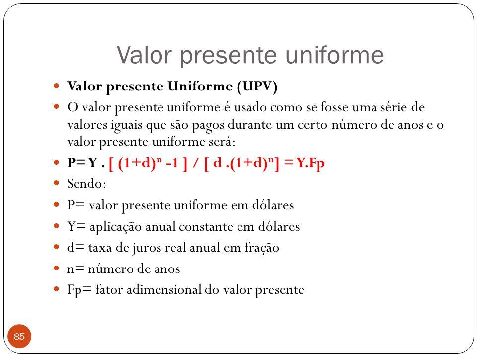 Valor presente uniforme 85 Valor presente Uniforme (UPV) O valor presente uniforme é usado como se fosse uma série de valores iguais que são pagos dur