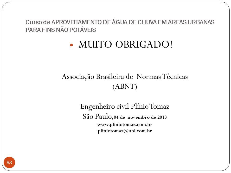 Curso de APROVEITAMENTO DE ÁGUA DE CHUVA EM AREAS URBANAS PARA FINS NÃO POTÁVEIS 93 MUITO OBRIGADO! Associação Brasileira de Normas Técnicas (ABNT) En