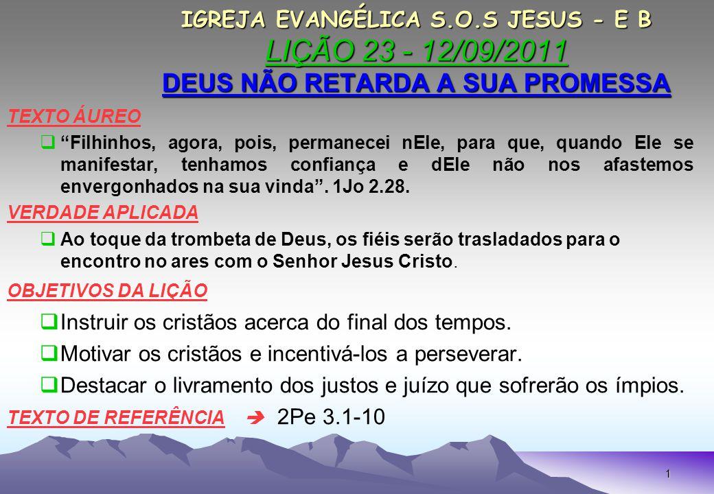 12 IGREJA EVANGÉLICA S.O.S JESUS - E B LIÇÃO 23 - 12/09/2011 DEUS NÃO RETARDA A SUA PROMESSA IGREJA EVANGÉLICA S.O.S JESUS - E B LIÇÃO 23 - 12/09/2011 DEUS NÃO RETARDA A SUA PROMESSA 4.