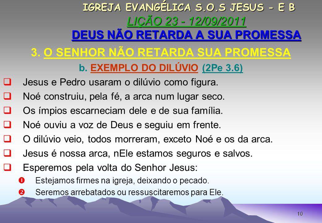 10 IGREJA EVANGÉLICA S.O.S JESUS - E B LIÇÃO 23 - 12/09/2011 DEUS NÃO RETARDA A SUA PROMESSA IGREJA EVANGÉLICA S.O.S JESUS - E B LIÇÃO 23 - 12/09/2011