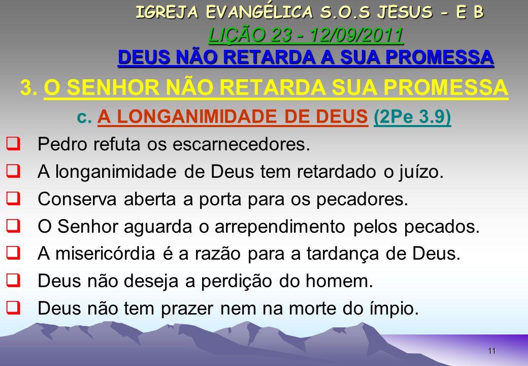 11 IGREJA EVANGÉLICA S.O.S JESUS - E B LIÇÃO 23 - 12/09/2011 DEUS NÃO RETARDA A SUA PROMESSA IGREJA EVANGÉLICA S.O.S JESUS - E B LIÇÃO 23 - 12/09/2011 DEUS NÃO RETARDA A SUA PROMESSA 3.