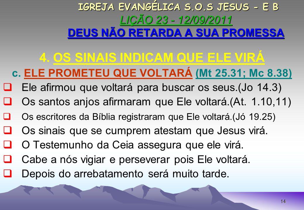 14 IGREJA EVANGÉLICA S.O.S JESUS - E B LIÇÃO 23 - 12/09/2011 DEUS NÃO RETARDA A SUA PROMESSA IGREJA EVANGÉLICA S.O.S JESUS - E B LIÇÃO 23 - 12/09/2011 DEUS NÃO RETARDA A SUA PROMESSA 4.