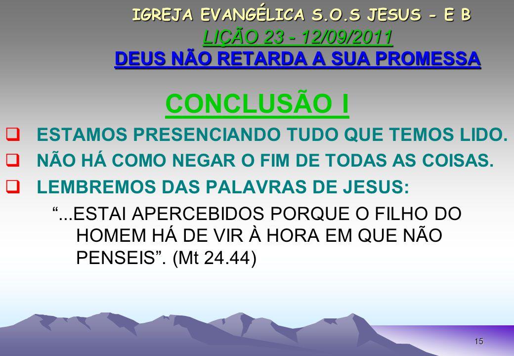 15 IGREJA EVANGÉLICA S.O.S JESUS - E B LIÇÃO 23 - 12/09/2011 DEUS NÃO RETARDA A SUA PROMESSA IGREJA EVANGÉLICA S.O.S JESUS - E B LIÇÃO 23 - 12/09/2011