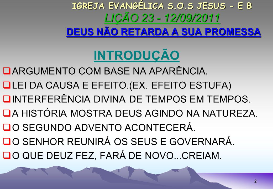 13 IGREJA EVANGÉLICA S.O.S JESUS - E B LIÇÃO 23 - 12/09/2011 DEUS NÃO RETARDA A SUA PROMESSA IGREJA EVANGÉLICA S.O.S JESUS - E B LIÇÃO 23 - 12/09/2011 DEUS NÃO RETARDA A SUA PROMESSA 4.