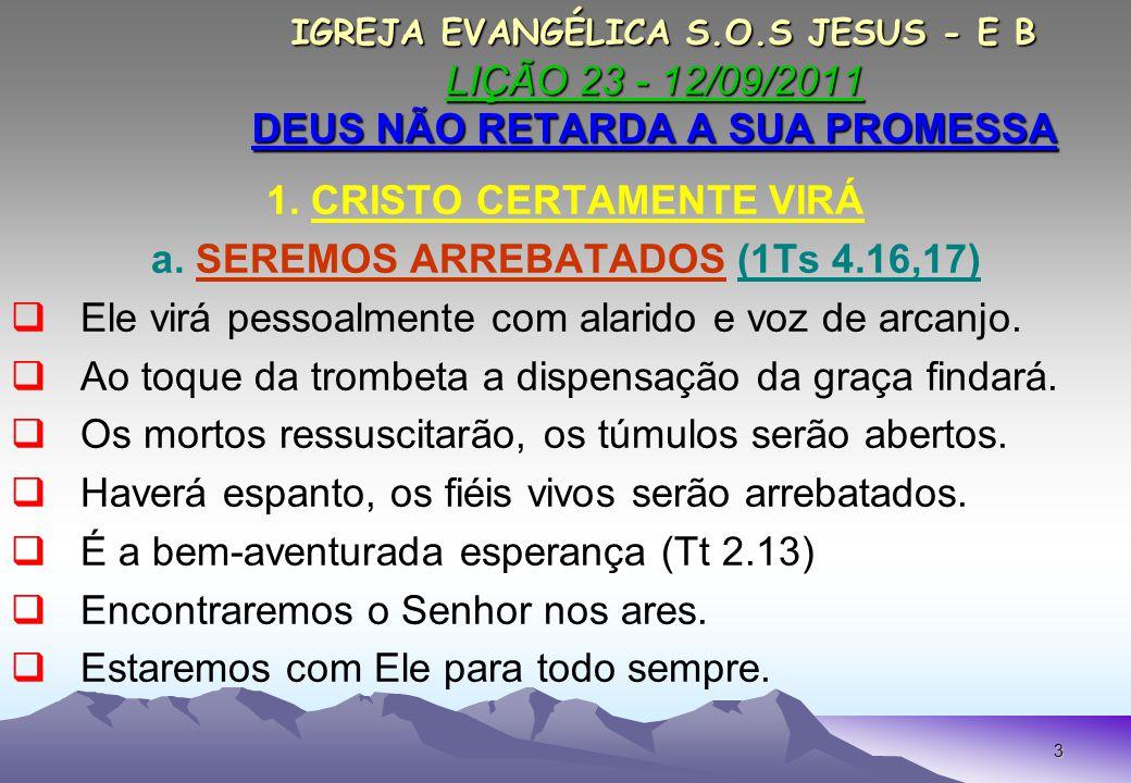 3 IGREJA EVANGÉLICA S.O.S JESUS - E B LIÇÃO 23 - 12/09/2011 DEUS NÃO RETARDA A SUA PROMESSA IGREJA EVANGÉLICA S.O.S JESUS - E B LIÇÃO 23 - 12/09/2011 DEUS NÃO RETARDA A SUA PROMESSA 1.